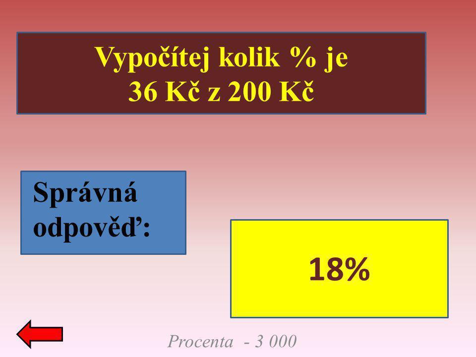 18% Vypočítej kolik % je 36 Kč z 200 Kč Správná odpověď: