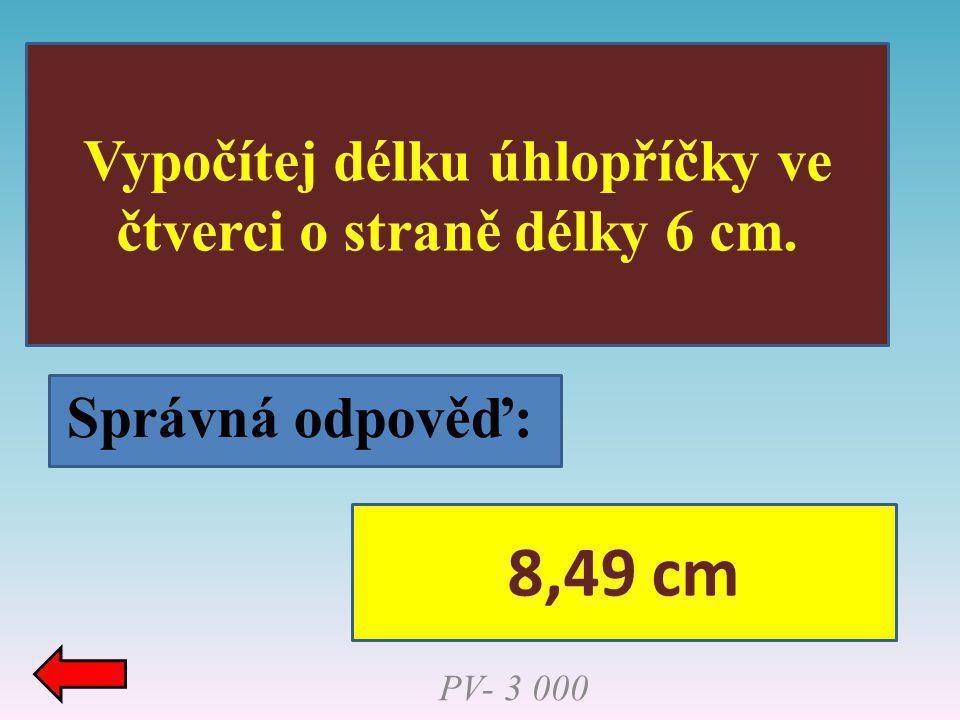 Vypočítej délku úhlopříčky ve čtverci o straně délky 6 cm.