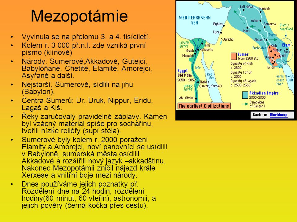 Mezopotámie Vyvinula se na přelomu 3. a 4. tisíciletí.