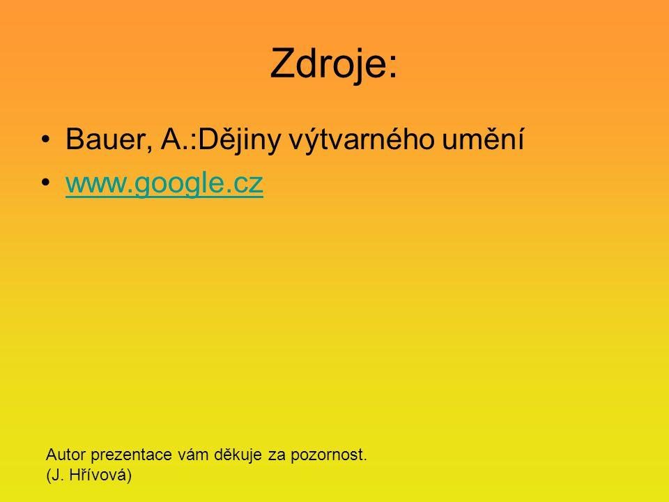 Zdroje: Bauer, A.:Dějiny výtvarného umění www.google.cz