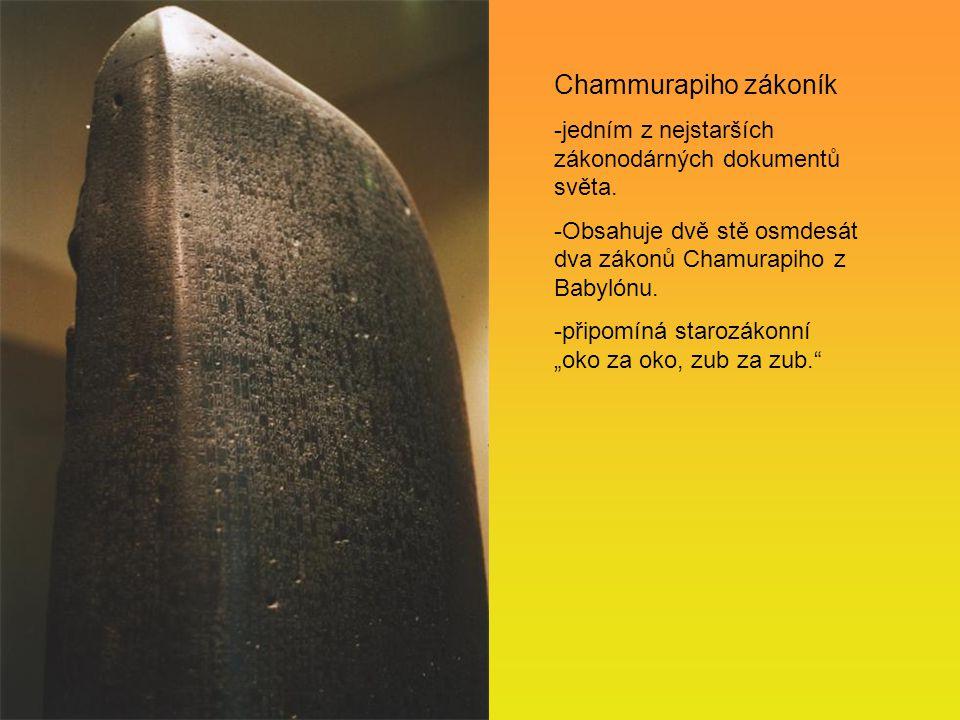 Chammurapiho zákoník -jedním z nejstarších zákonodárných dokumentů světa. -Obsahuje dvě stě osmdesát dva zákonů Chamurapiho z Babylónu.