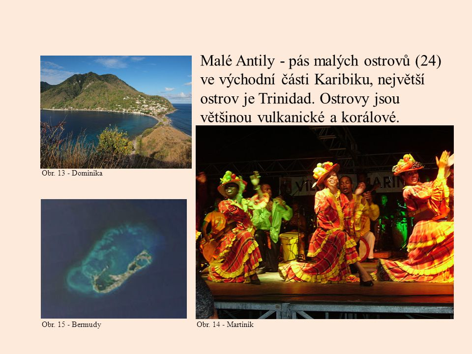 Malé Antily - pás malých ostrovů (24) ve východní části Karibiku, největší ostrov je Trinidad. Ostrovy jsou většinou vulkanické a korálové.