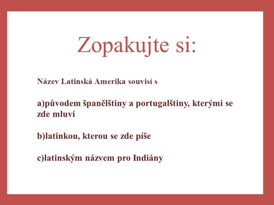 a) Zopakujte si: Název Latinská Amerika souvisí s. původem španělštiny a portugalštiny, kterými se zde mluví.
