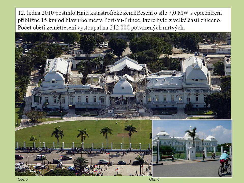 12. ledna 2010 postihlo Haiti katastrofické zemětřesení o síle 7,0 MW s epicentrem přibližně 15 km od hlavního města Port-au-Prince, které bylo z velké části zničeno. Počet obětí zemětřesení vystoupal na 212 000 potvrzených mrtvých.