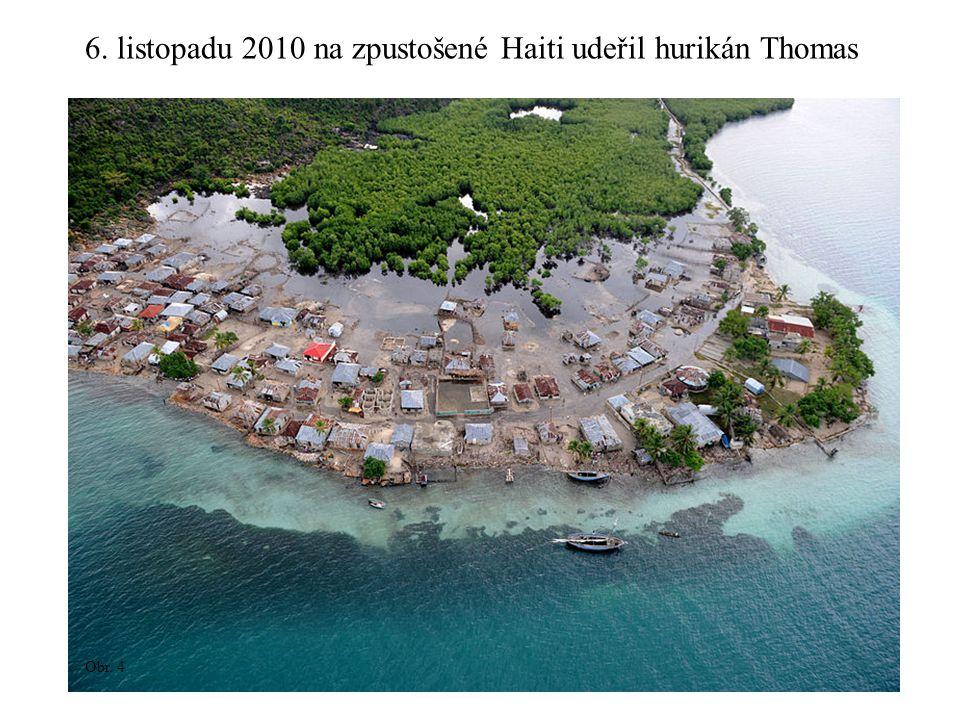 6. listopadu 2010 na zpustošené Haiti udeřil hurikán Thomas