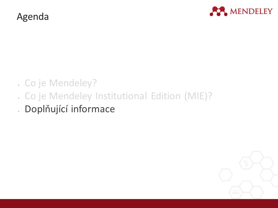 Agenda Co je Mendeley Co je Mendeley Institutional Edition (MIE) Doplňující informace