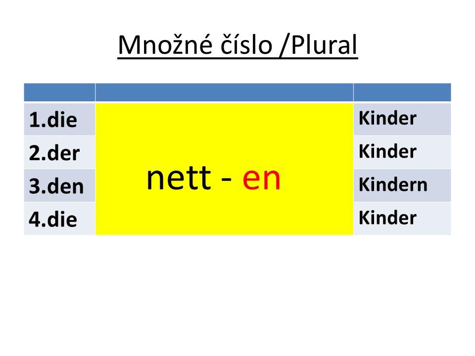 Množné číslo /Plural 1.die nett - en Kinder 2.der 3.den Kindern 4.die