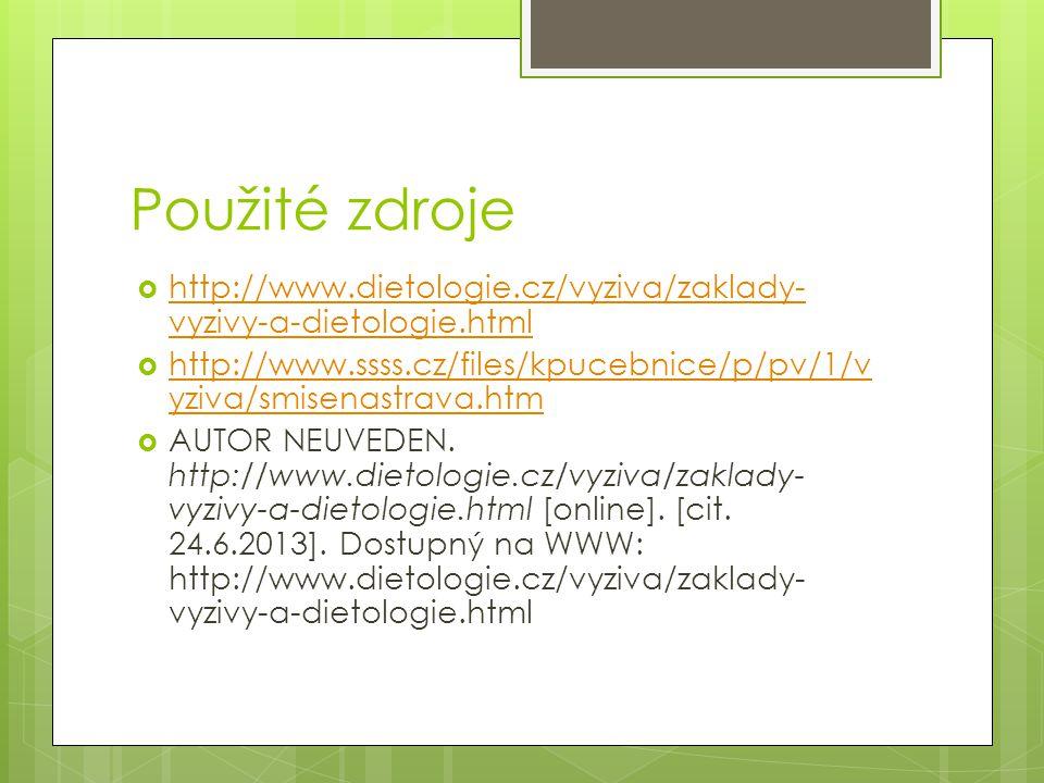 Použité zdroje http://www.dietologie.cz/vyziva/zaklady-vyzivy-a-dietologie.html. http://www.ssss.cz/files/kpucebnice/p/pv/1/vyziva/smisenastrava.htm.