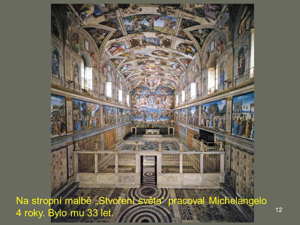 """Na stropní malbě """"Stvoření světa pracoval Michelangelo"""