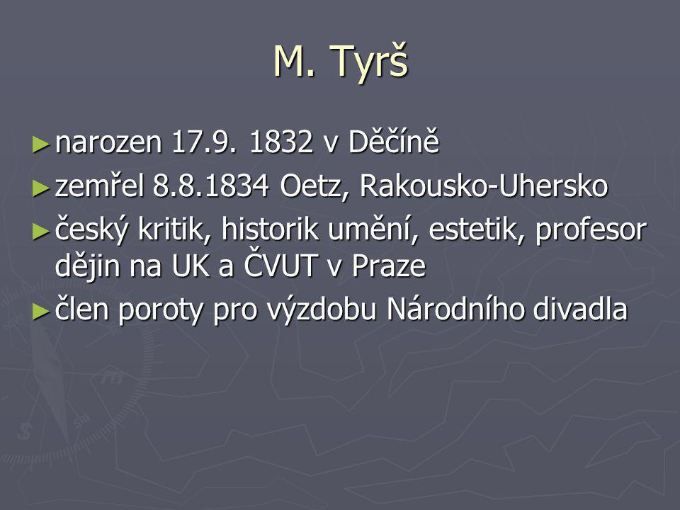 M. Tyrš narozen 17.9. 1832 v Děčíně. zemřel 8.8.1834 Oetz, Rakousko-Uhersko.