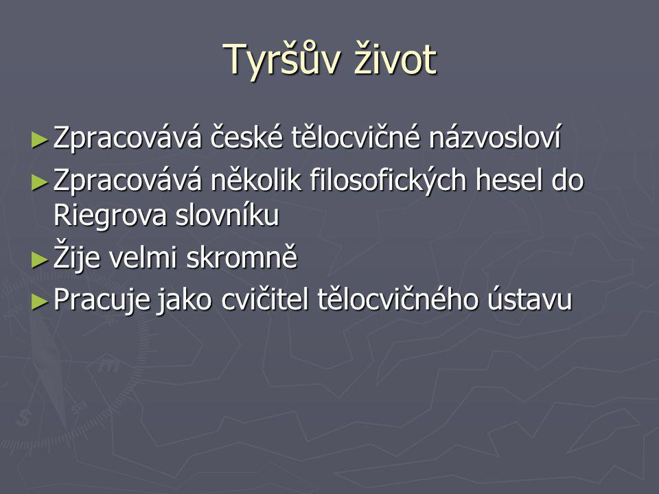Tyršův život Zpracovává české tělocvičné názvosloví