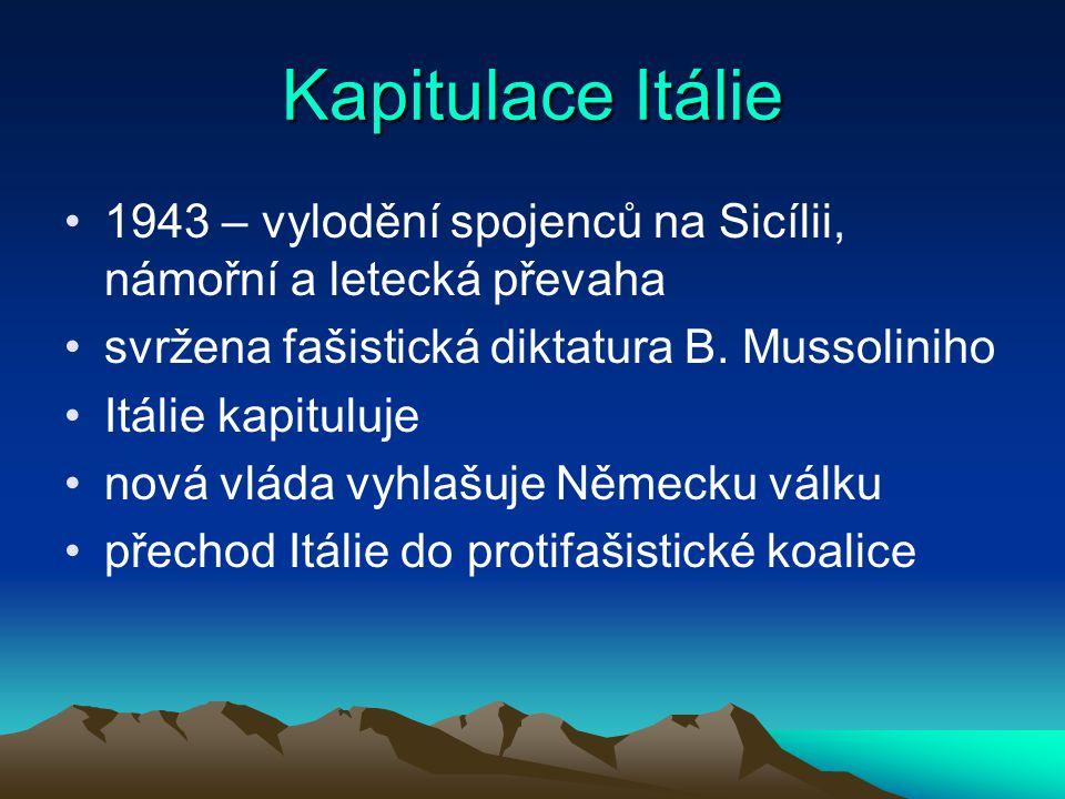 Kapitulace Itálie 1943 – vylodění spojenců na Sicílii, námořní a letecká převaha. svržena fašistická diktatura B. Mussoliniho.