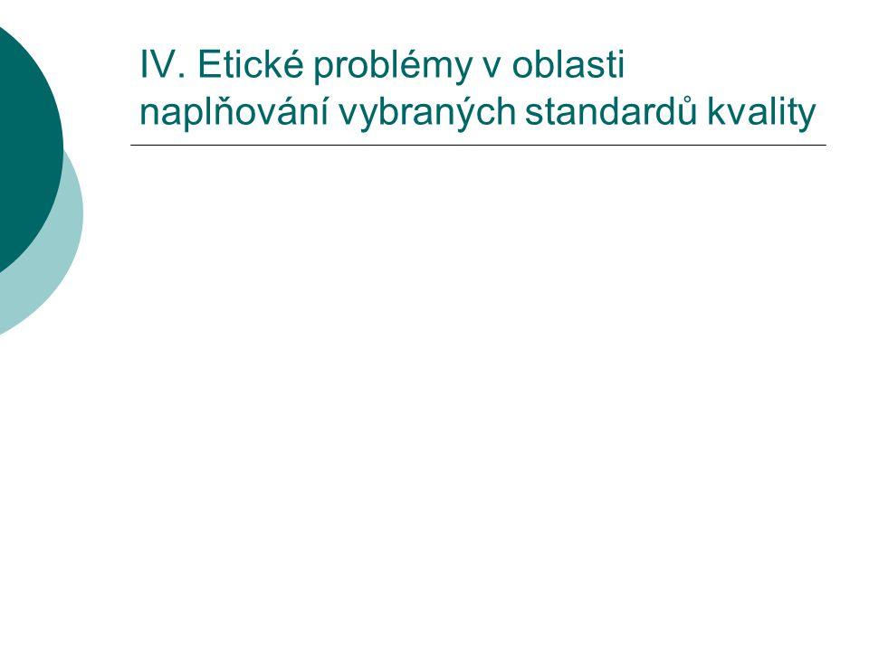 IV. Etické problémy v oblasti naplňování vybraných standardů kvality
