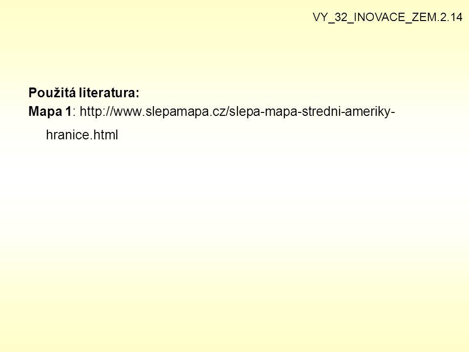 VY_32_INOVACE_ZEM.2.14 Použitá literatura: Mapa 1: http://www.slepamapa.cz/slepa-mapa-stredni-ameriky-hranice.html.