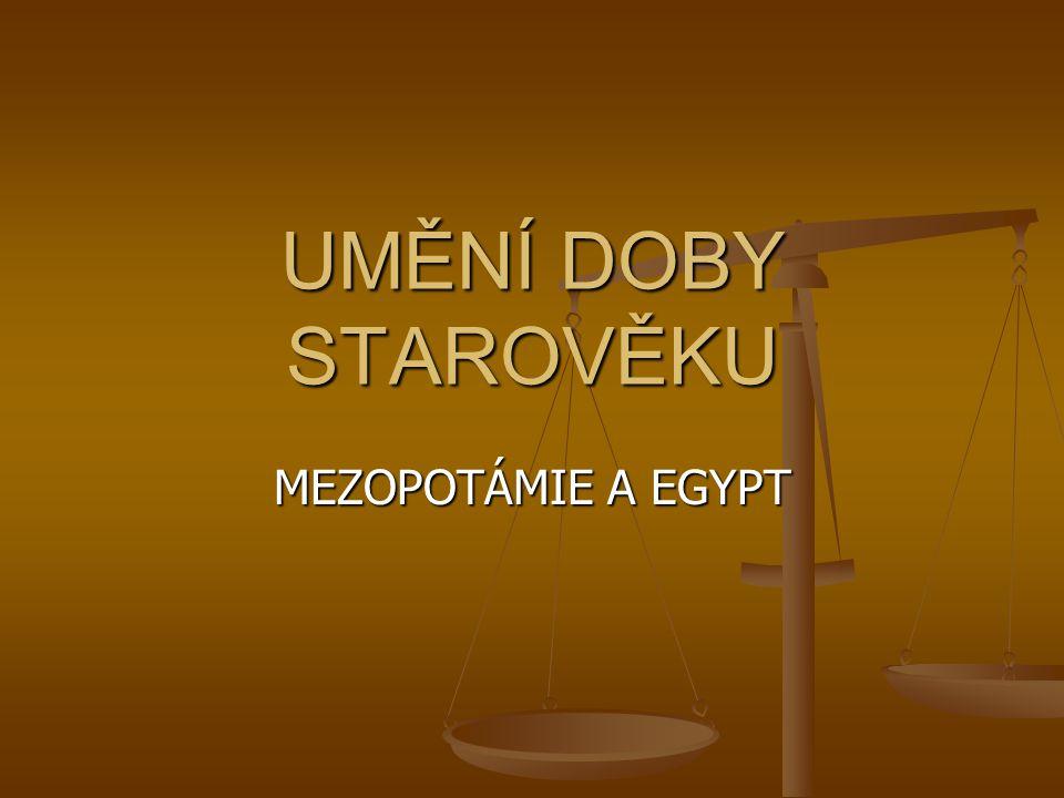 UMĚNÍ DOBY STAROVĚKU MEZOPOTÁMIE A EGYPT