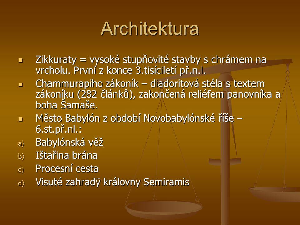 Architektura Zikkuraty = vysoké stupňovité stavby s chrámem na vrcholu. První z konce 3.tisíciletí př.n.l.