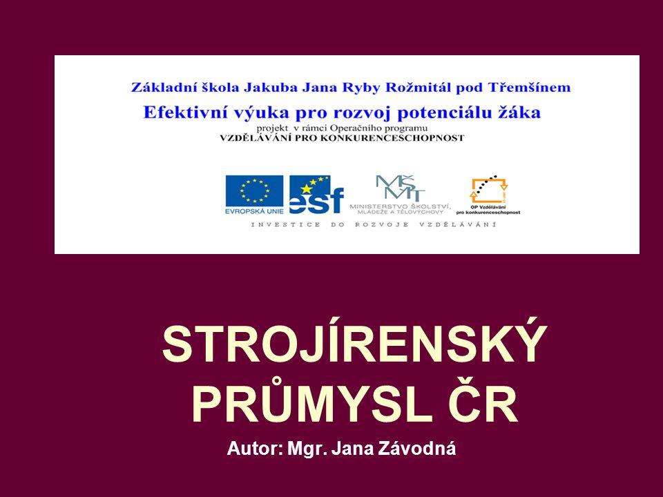 STROJÍRENSKÝ PRŮMYSL ČR Autor: Mgr. Jana Závodná