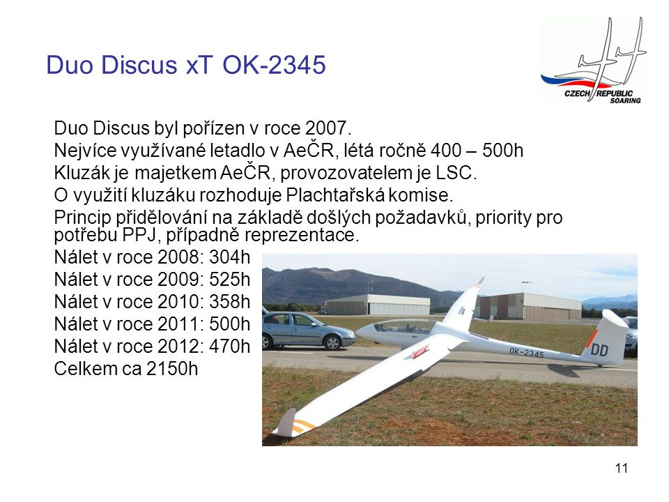 Duo Discus xT OK-2345 Duo Discus byl pořízen v roce 2007.