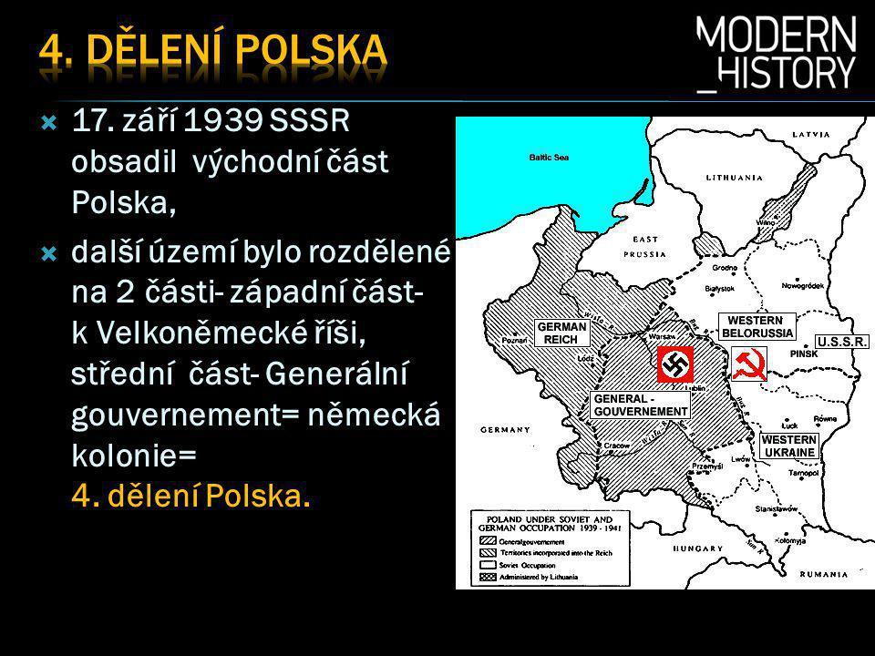 4. DĚlenÍ poLska 17. září 1939 SSSR obsadil východní část Polska,