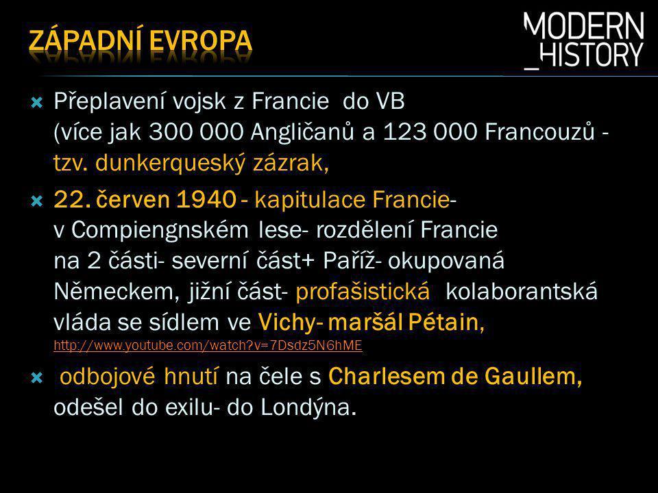 ZápadnÍ eVrOpa Přeplavení vojsk z Francie do VB (více jak 300 000 Angličanů a 123 000 Francouzů -tzv. dunkerqueský zázrak,