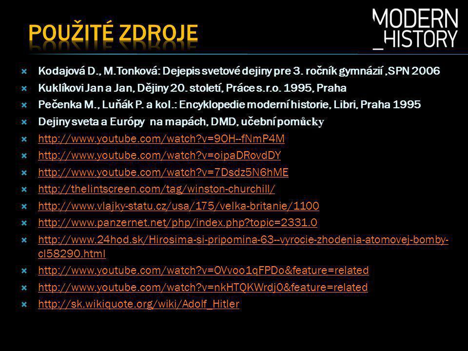 Použité zdroje Kodajová D., M.Tonková: Dejepis svetové dejiny pre 3. ročník gymnázií ,SPN 2006.