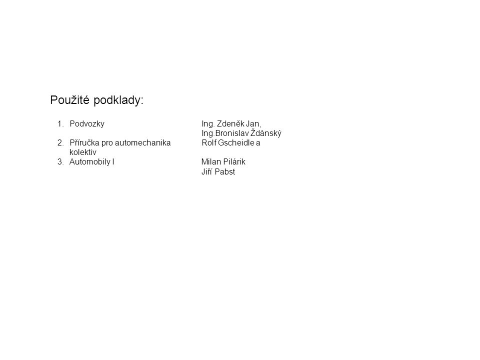 Použité podklady: Podvozky Ing. Zdeněk Jan, Ing.Bronislav Ždánský
