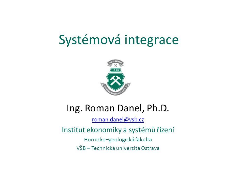 Systémová integrace Ing. Roman Danel, Ph.D.