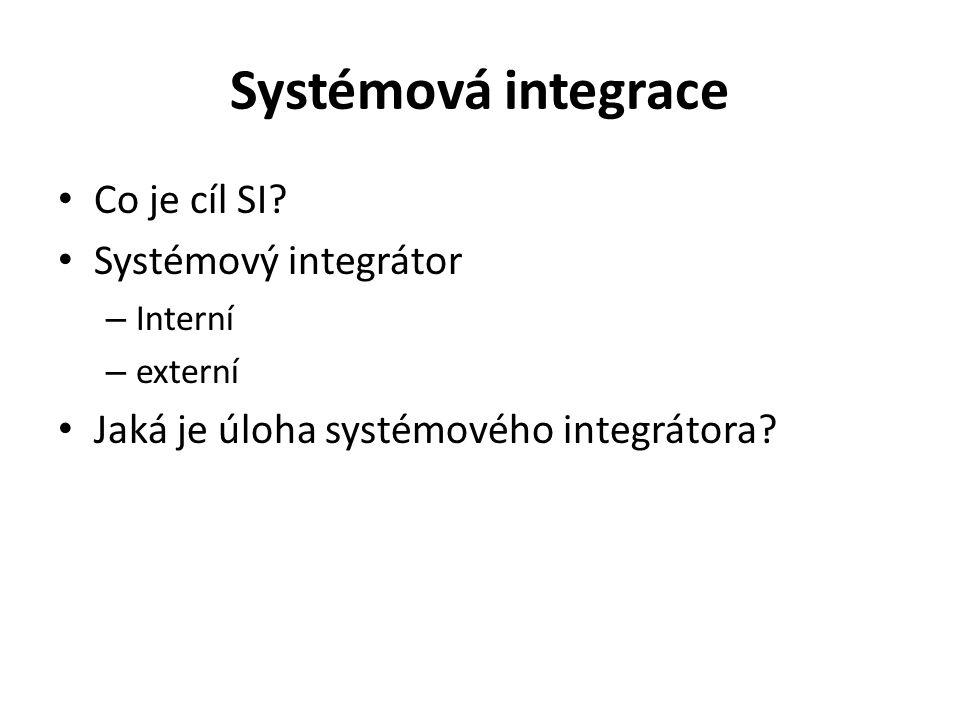 Systémová integrace Co je cíl SI Systémový integrátor