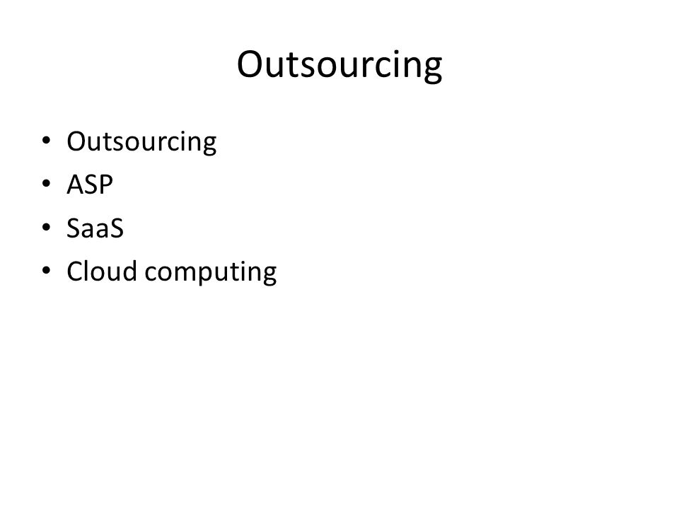 Outsourcing Outsourcing ASP SaaS Cloud computing