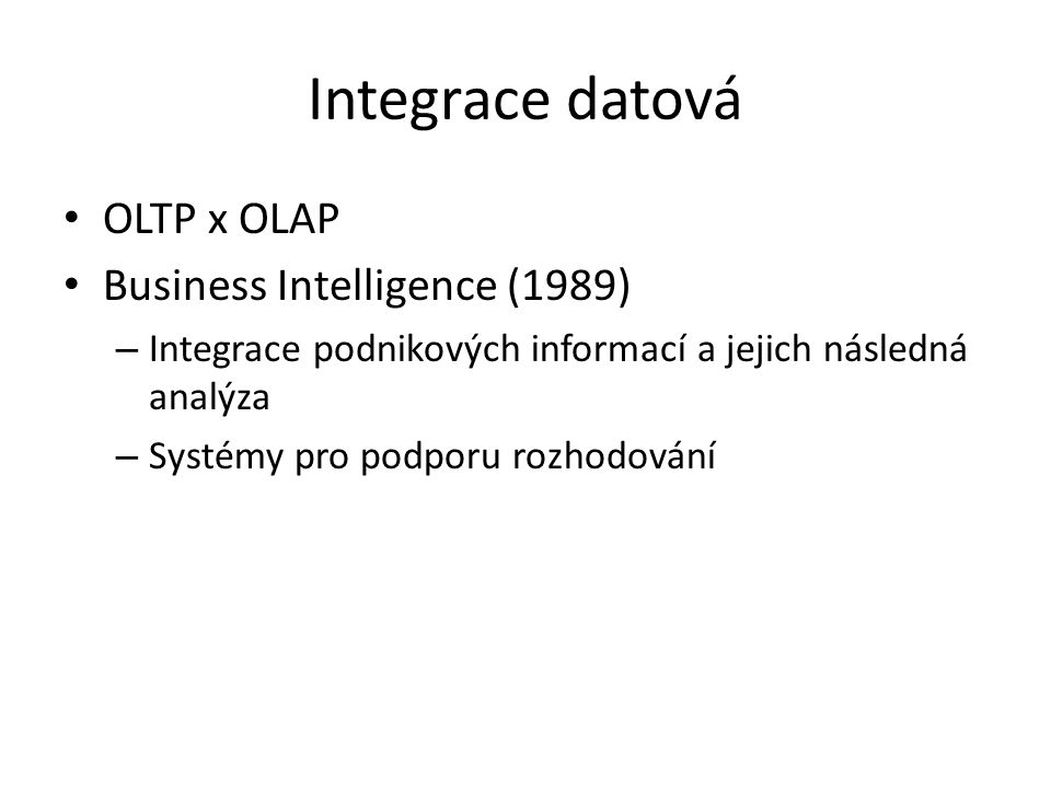 Integrace datová OLTP x OLAP Business Intelligence (1989)