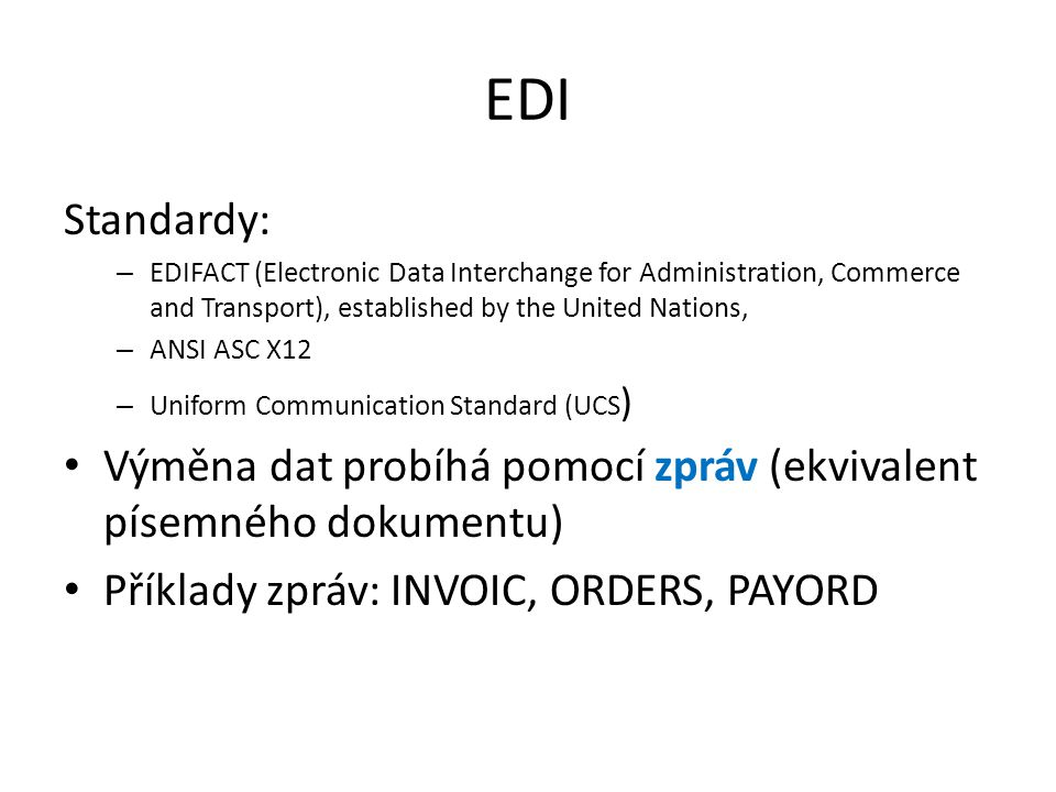 EDI Standardy: EDIFACT (Electronic Data Interchange for Administration, Commerce and Transport), established by the United Nations,