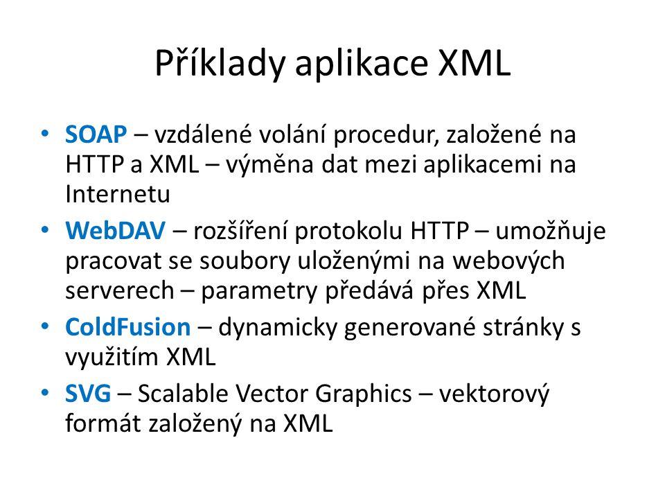 Příklady aplikace XML SOAP – vzdálené volání procedur, založené na HTTP a XML – výměna dat mezi aplikacemi na Internetu.