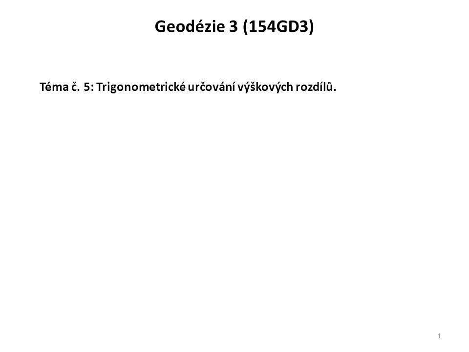 Geodézie 3 (154GD3) Téma č. 5: Trigonometrické určování výškových rozdílů.