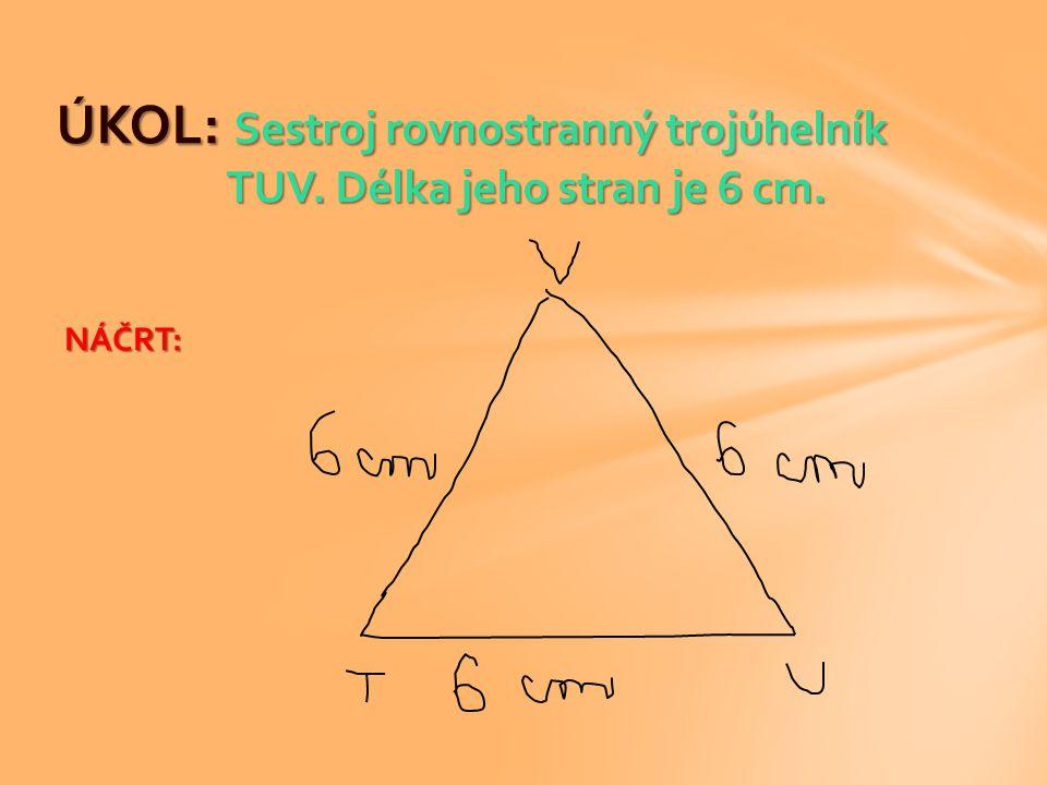 ÚKOL: Sestroj rovnostranný trojúhelník TUV. Délka jeho stran je 6 cm.