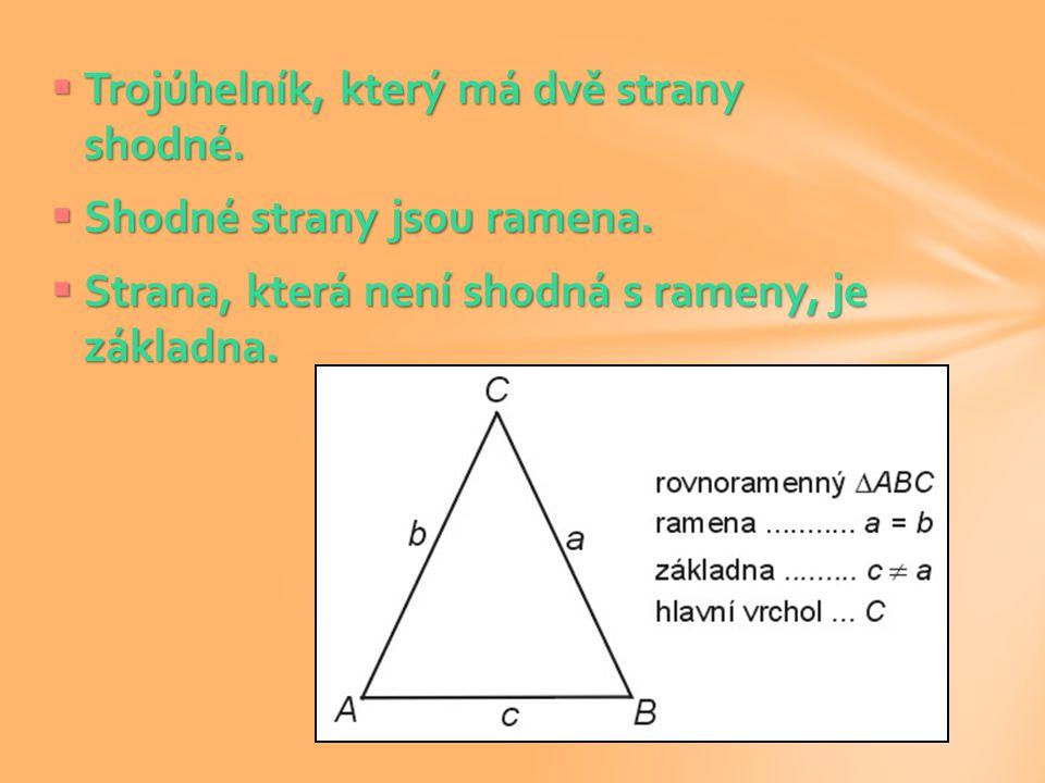 Trojúhelník, který má dvě strany shodné.