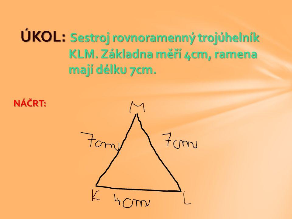 ÚKOL: Sestroj rovnoramenný trojúhelník KLM