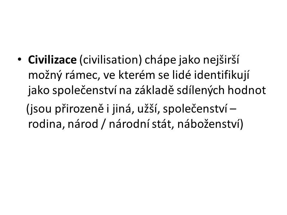 Civilizace (civilisation) chápe jako nejširší možný rámec, ve kterém se lidé identifikují jako společenství na základě sdílených hodnot