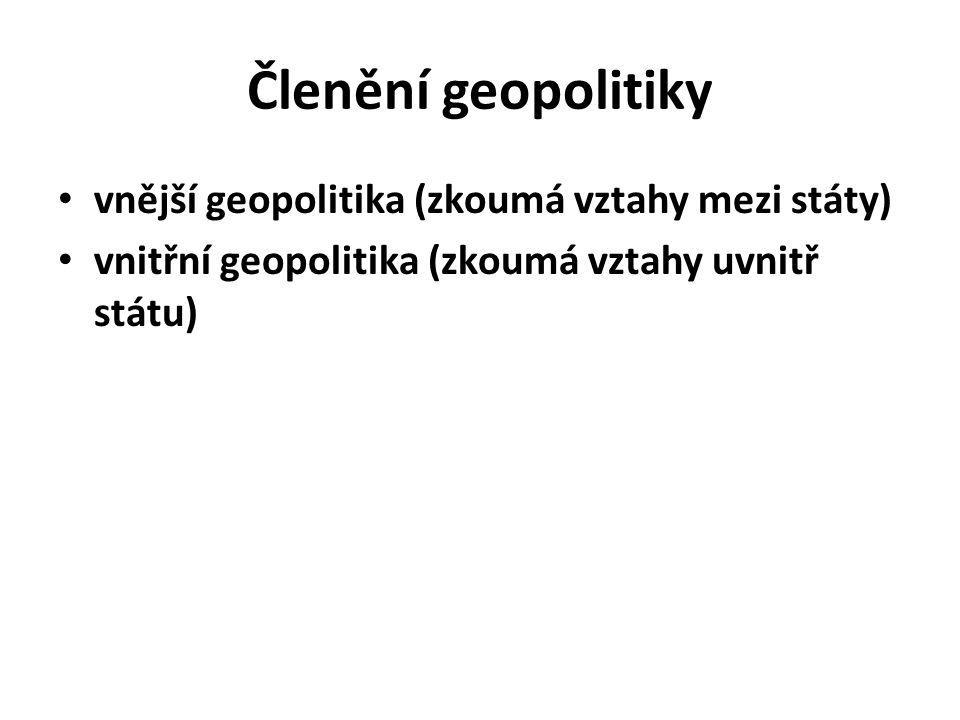 Členění geopolitiky vnější geopolitika (zkoumá vztahy mezi státy)
