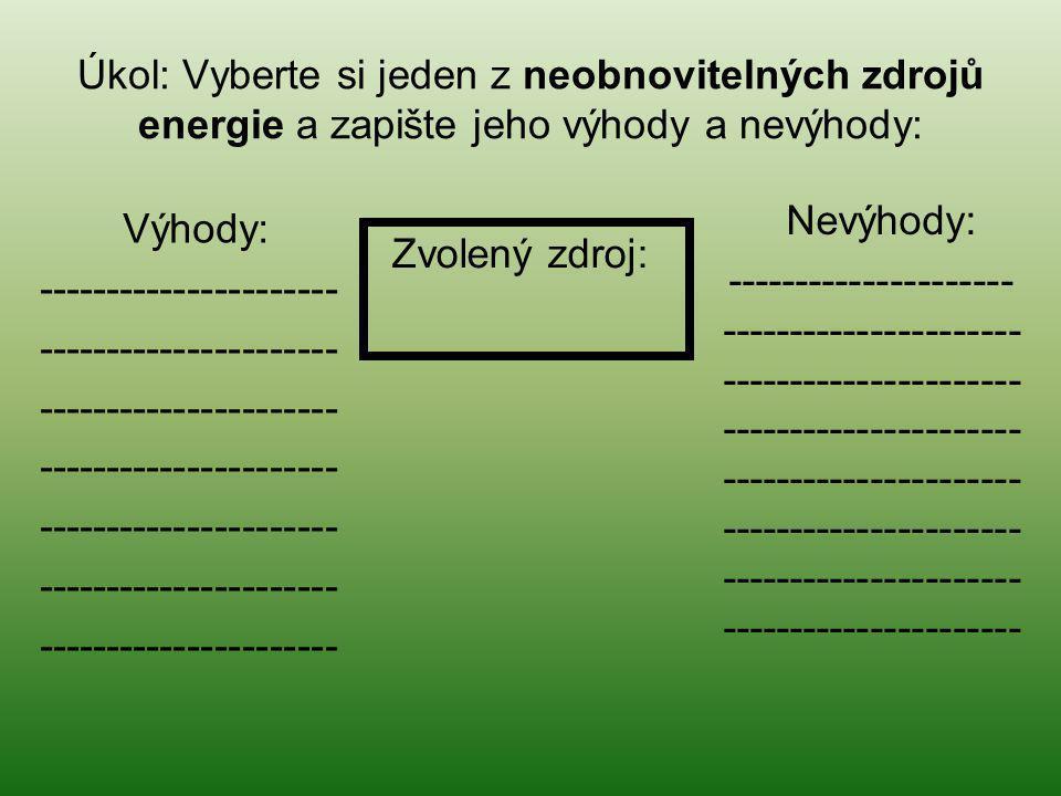 Úkol: Vyberte si jeden z neobnovitelných zdrojů energie a zapište jeho výhody a nevýhody: