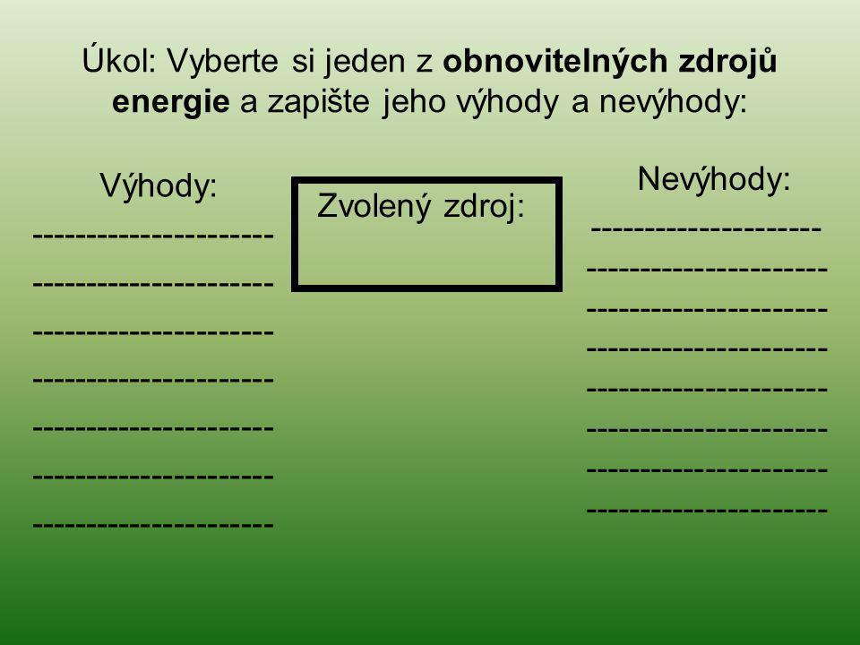 Úkol: Vyberte si jeden z obnovitelných zdrojů energie a zapište jeho výhody a nevýhody: