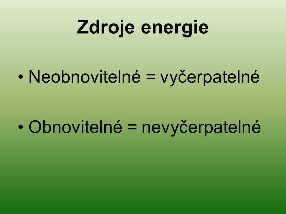 Zdroje energie Neobnovitelné = vyčerpatelné