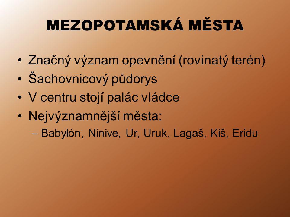 MEZOPOTAMSKÁ MĚSTA Značný význam opevnění (rovinatý terén)