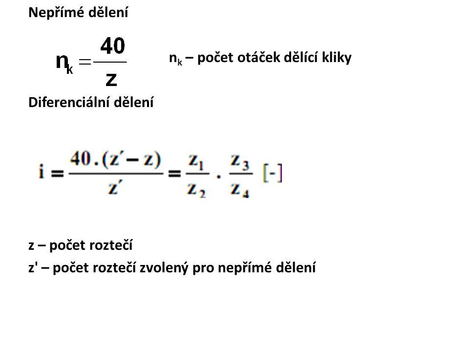 Nepřímé dělení nk – počet otáček dělící kliky Diferenciální dělení z – počet roztečí z – počet roztečí zvolený pro nepřímé dělení