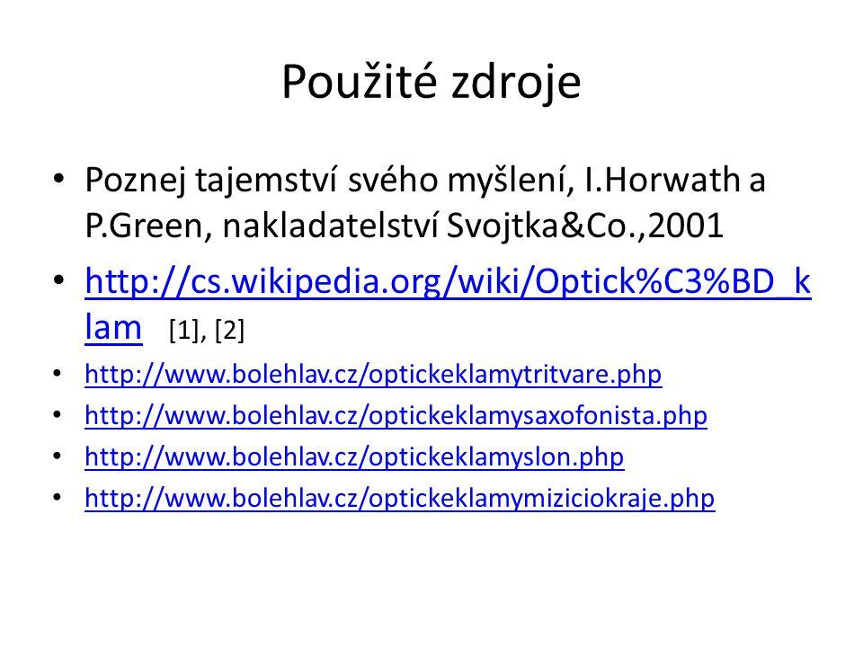 Použité zdroje Poznej tajemství svého myšlení, I.Horwath a P.Green, nakladatelství Svojtka&Co.,2001.