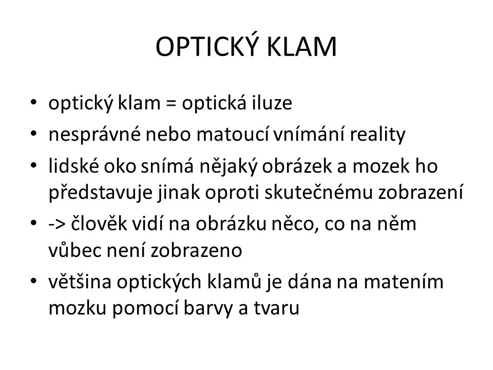 OPTICKÝ KLAM optický klam = optická iluze