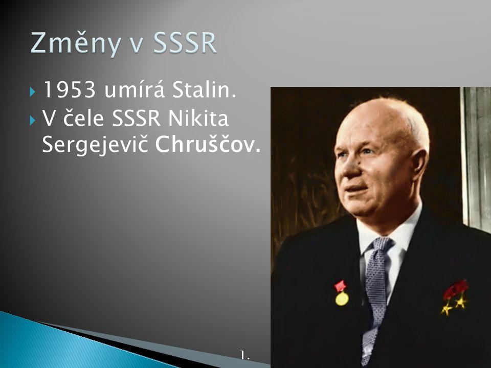 Změny v SSSR 1953 umírá Stalin.