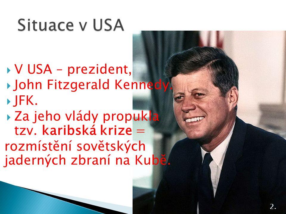 Situace v USA V USA – prezident, John Fitzgerald Kennedy. JFK.