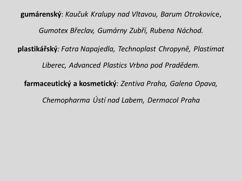 gumárenský: Kaučuk Kralupy nad Vltavou, Barum Otrokovice, Gumotex Břeclav, Gumárny Zubří, Rubena Náchod.