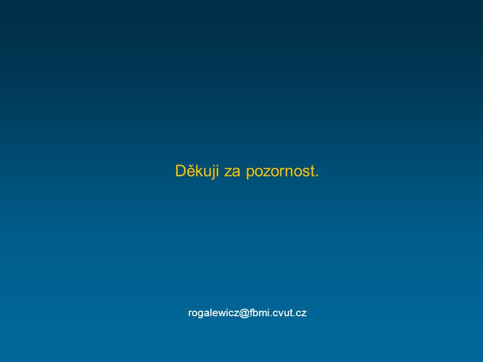 Děkuji za pozornost. rogalewicz@fbmi.cvut.cz