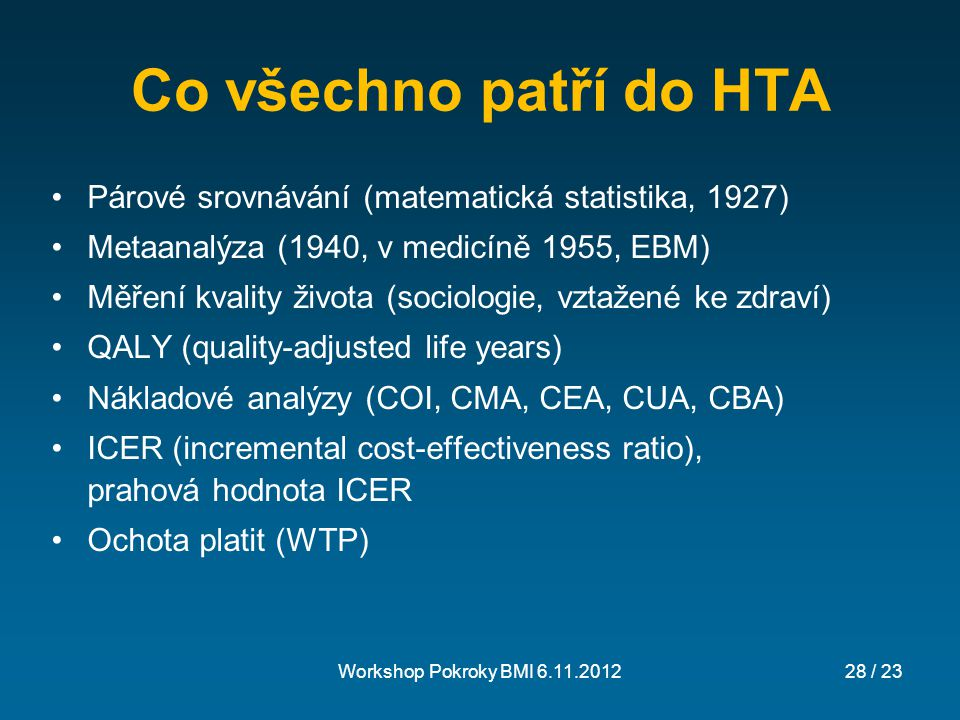 Co všechno patří do HTA Párové srovnávání (matematická statistika, 1927) Metaanalýza (1940, v medicíně 1955, EBM)